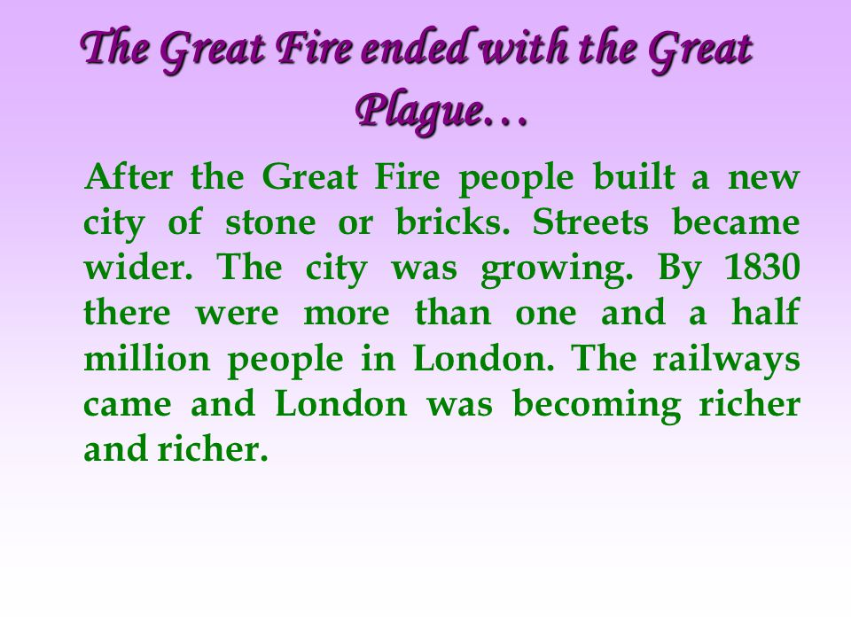 The Great Fire ended with the Great Plague…