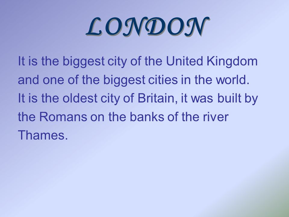 LONDON It is the biggest city of the United Kingdom