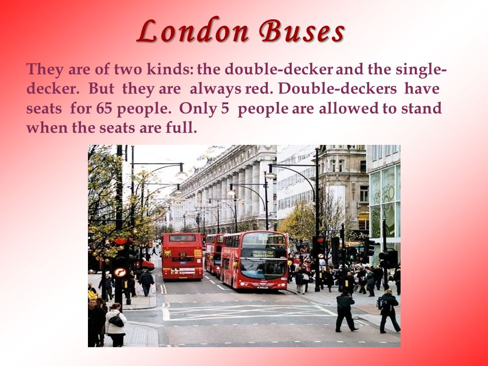 London Buses They are of two kinds: the double-decker and the single-