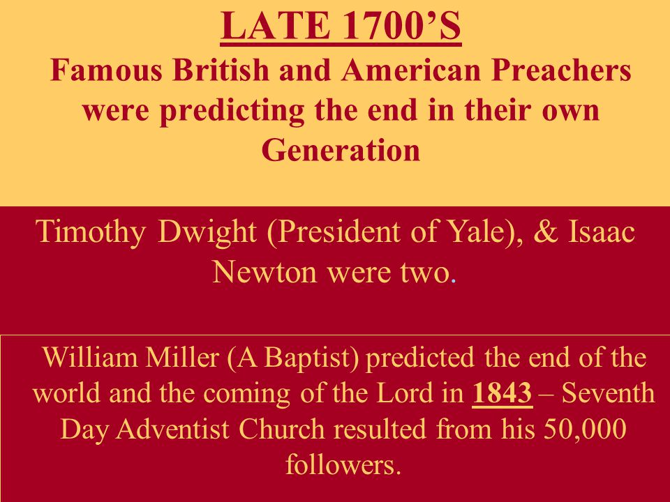 Timothy Dwight (President of Yale), & Isaac Newton were two.