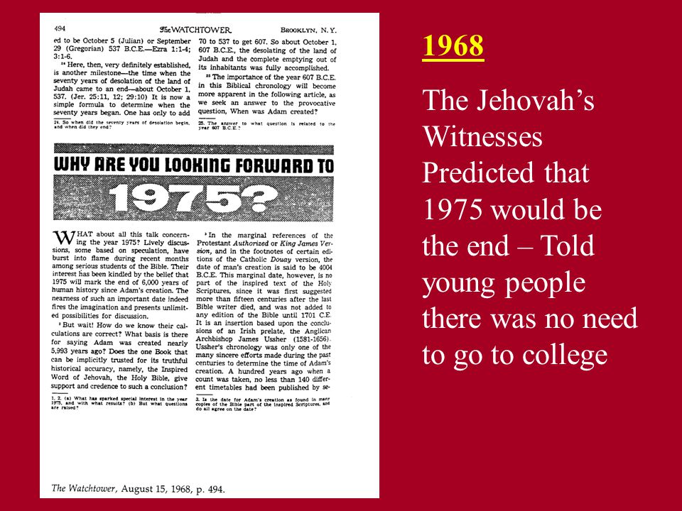 1968 The Jehovah's Witnesses Predicted that 1975 would be the end – Told young people there was no need to go to college.