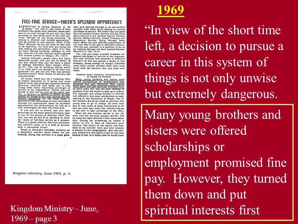 1969 In view of the short time left, a decision to pursue a career in this system of things is not only unwise but extremely dangerous.