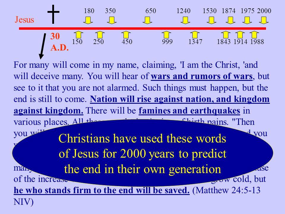 180 350. 650. 1240. 1530. 1874. 1975. 2000. Jesus. 30 A.D. 150. 250. 450. 999. 1347. 1843.