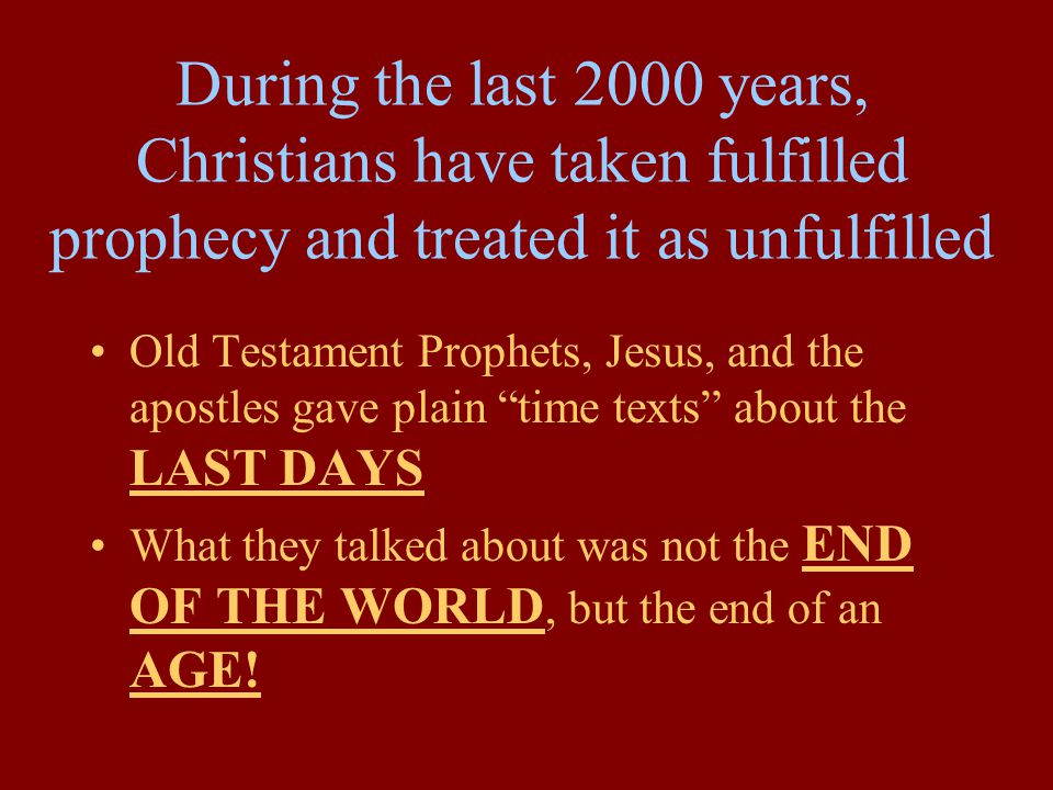 During the last 2000 years, Christians have taken fulfilled prophecy and treated it as unfulfilled