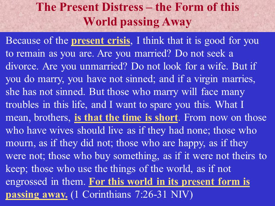The Present Distress – the Form of this World passing Away