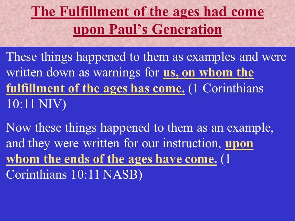 The Fulfillment of the ages had come upon Paul's Generation