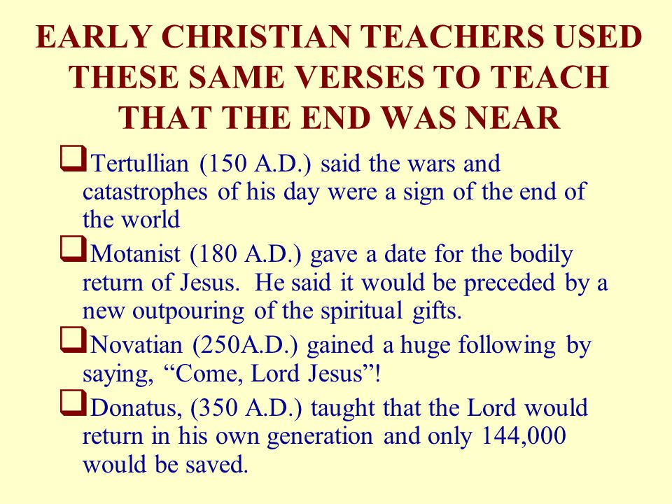 EARLY CHRISTIAN TEACHERS USED THESE SAME VERSES TO TEACH THAT THE END WAS NEAR