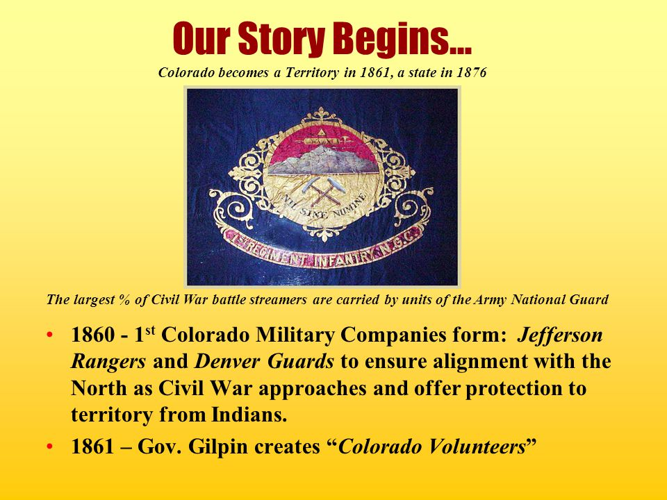Our Story Begins… Colorado becomes a Territory in 1861, a state in 1876