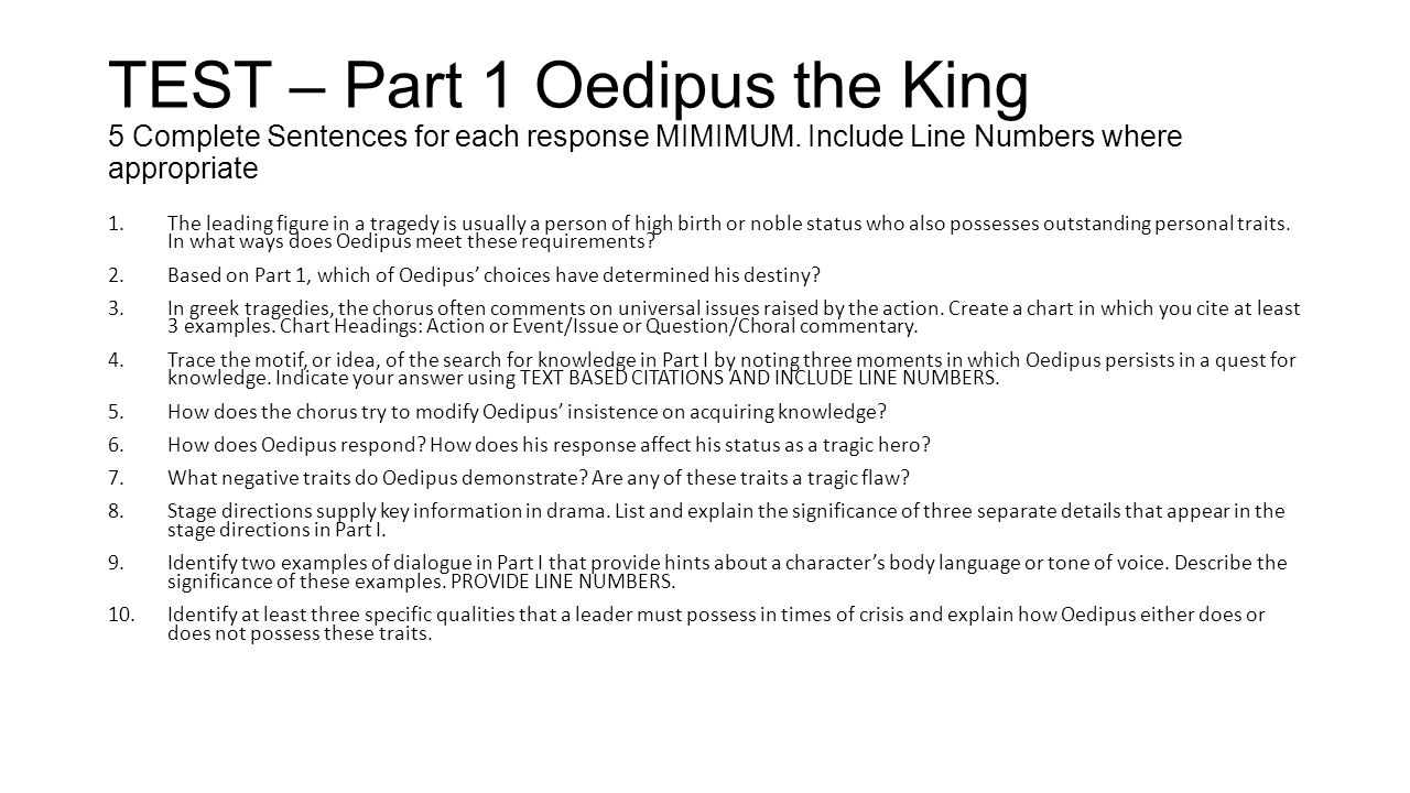 TEST – Part 1 Oedipus the King 5 Complete Sentences for each response MIMIMUM. Include Line Numbers where appropriate