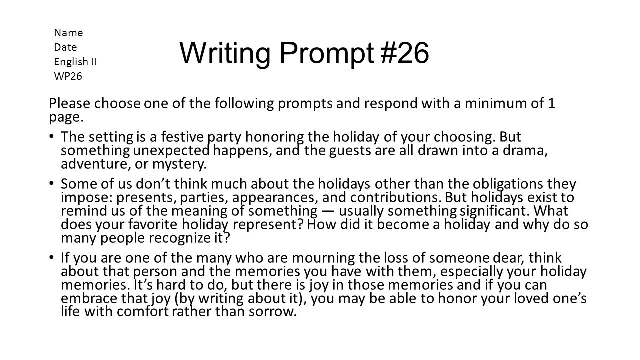 Writing Prompt #26 Name. Date. English II. WP26. Please choose one of the following prompts and respond with a minimum of 1 page.