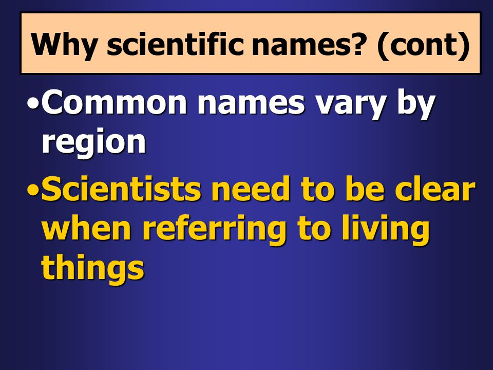 Why scientific names (cont)