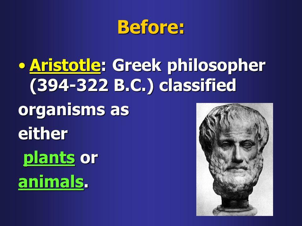Before: Aristotle: Greek philosopher (394-322 B.C.) classified