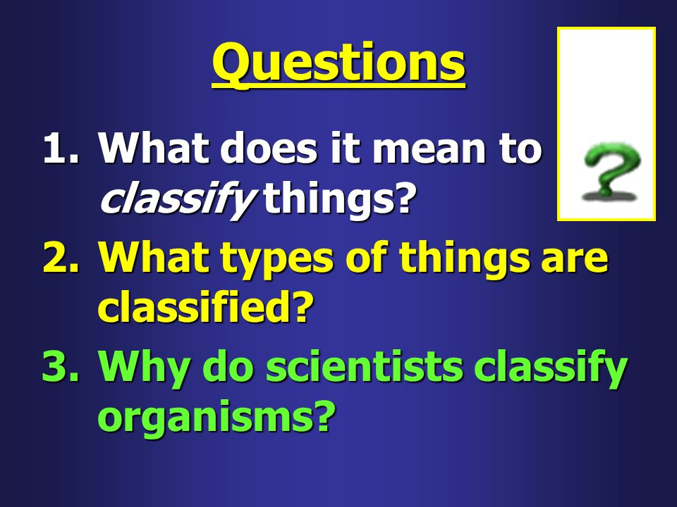 Questions What does it mean to classify things