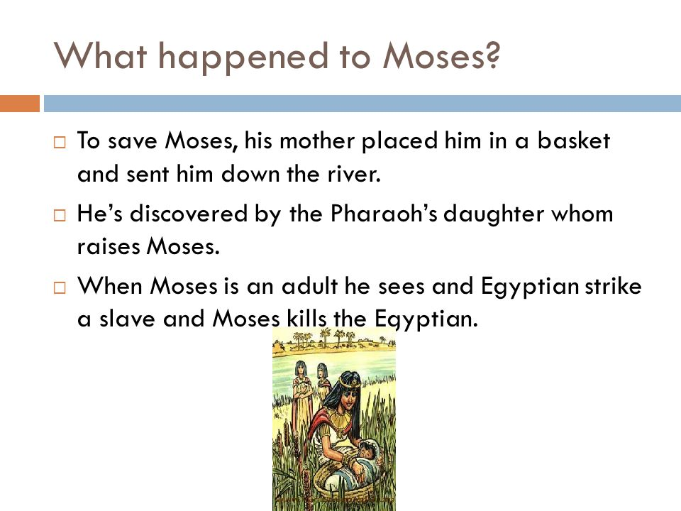 What happened to Moses To save Moses, his mother placed him in a basket and sent him down the river.