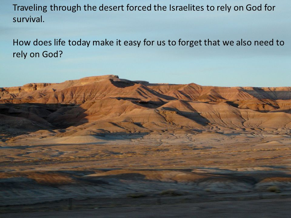 Traveling through the desert forced the Israelites to rely on God for survival.
