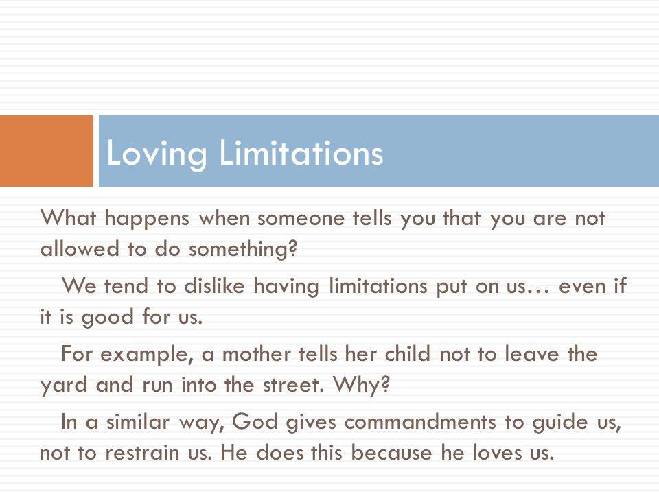Loving Limitations What happens when someone tells you that you are not allowed to do something