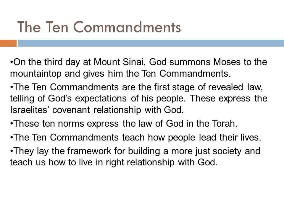 The Ten Commandments On the third day at Mount Sinai, God summons Moses to the mountaintop and gives him the Ten Commandments.