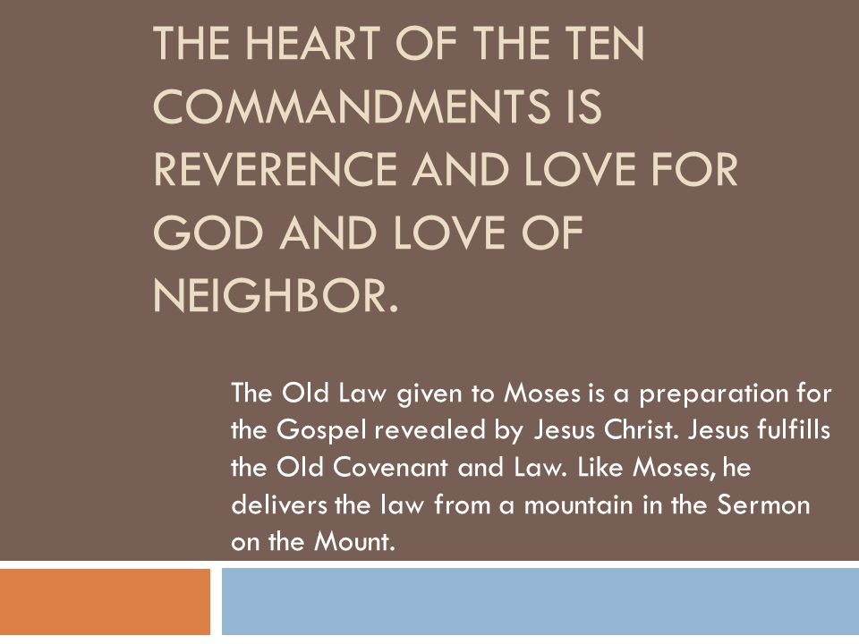 The heart of the ten commandments is reverence and love for god and love of neighbor.