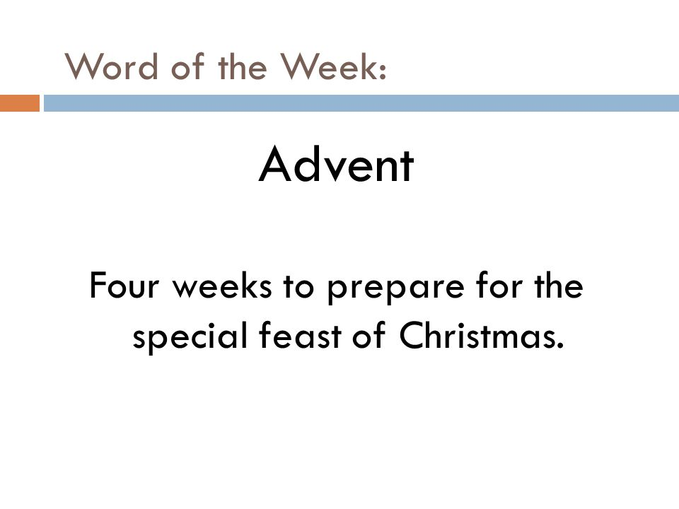 Four weeks to prepare for the special feast of Christmas.