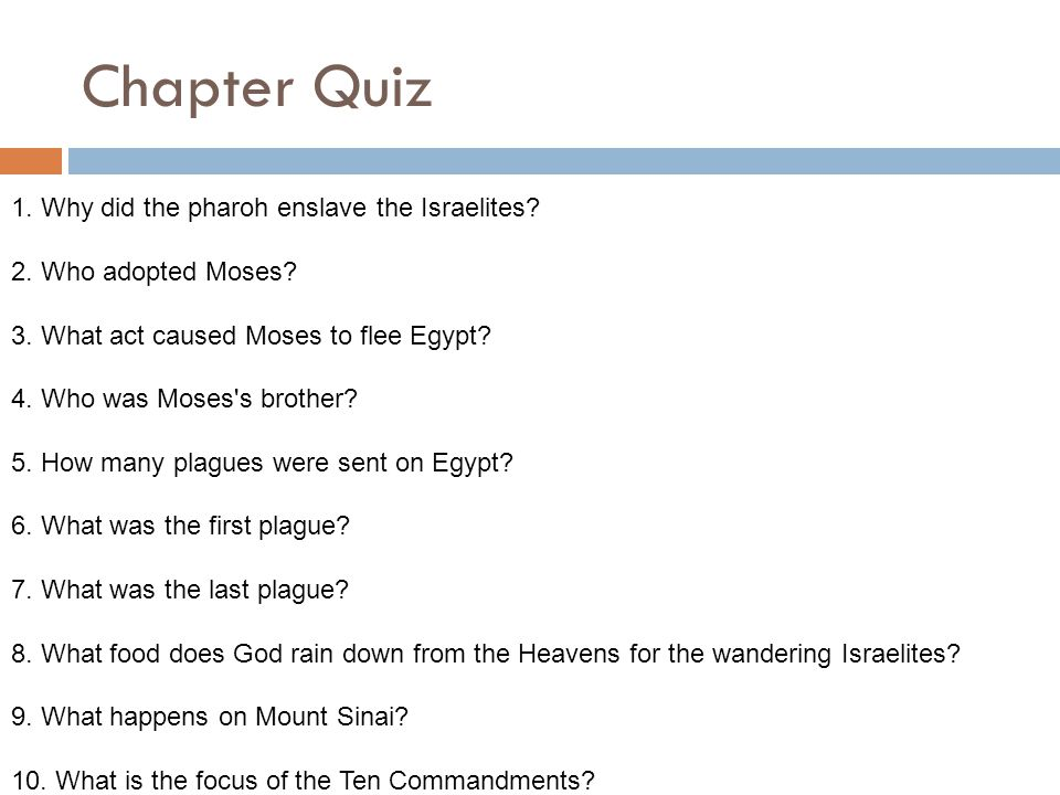 Chapter Quiz 1. Why did the pharoh enslave the Israelites