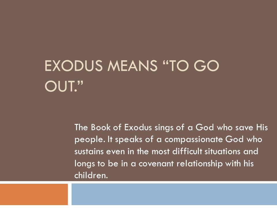 Exodus means to go out.