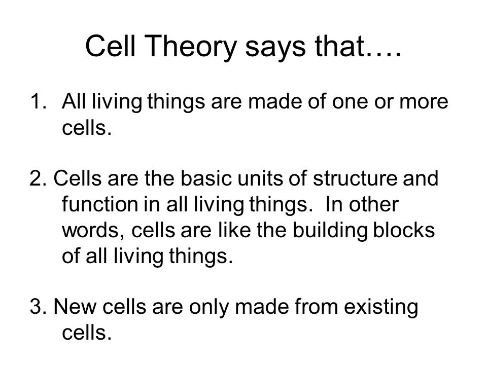 Cell Theory says that…. All living things are made of one or more cells.