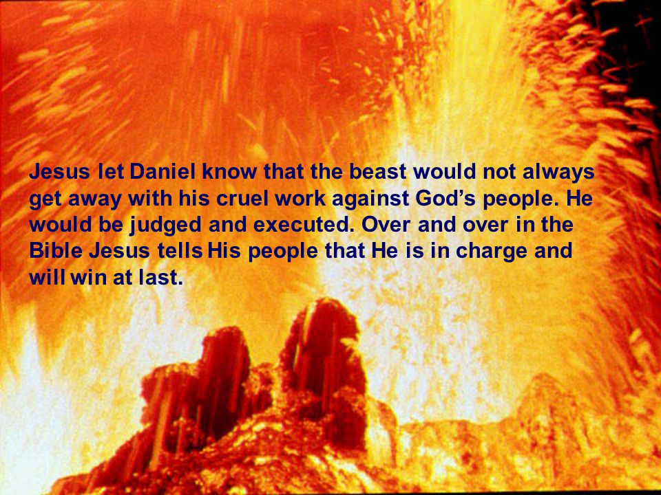 Jesus let Daniel know that the beast would not always get away with his cruel work against God's people.
