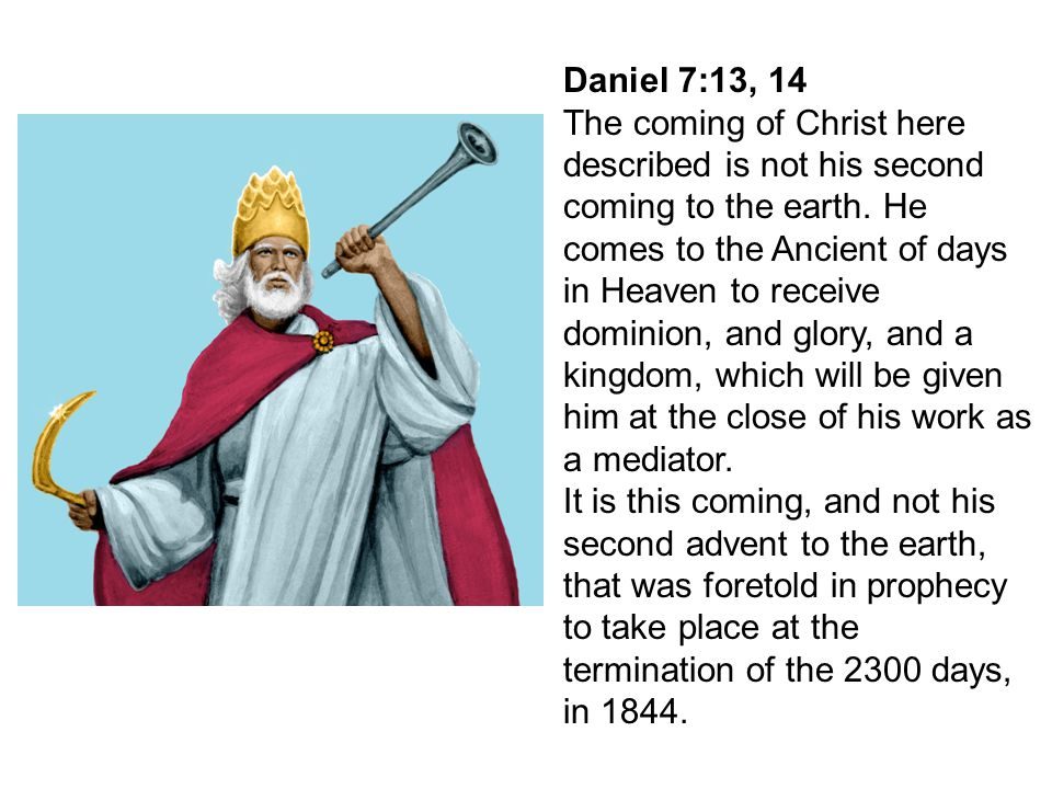 Daniel 7:13, 14 The coming of Christ here described is not his second.
