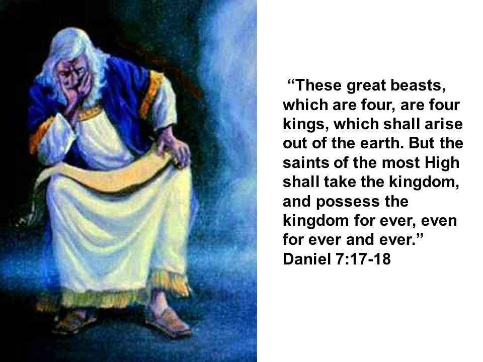 These great beasts, which are four, are four kings, which shall arise out of the earth.