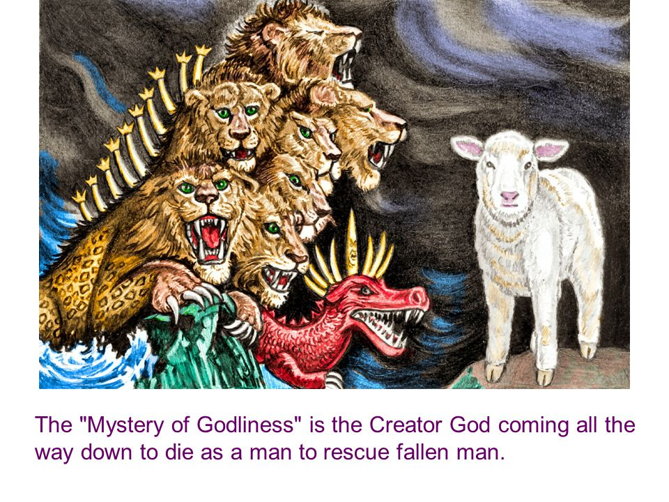 The Mystery of Godliness is the Creator God coming all the way down to die as a man to rescue fallen man.