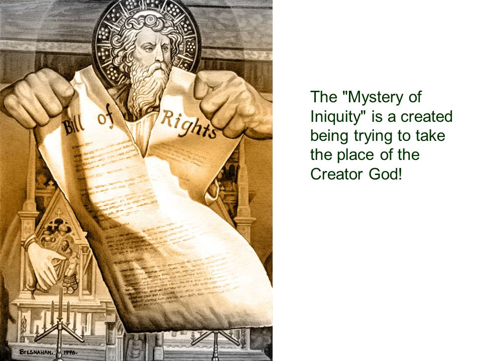 The Mystery of Iniquity is a created being trying to take the place of the Creator God!