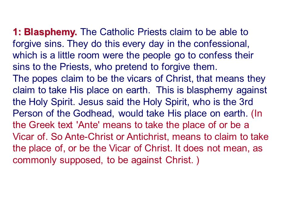 1: Blasphemy. The Catholic Priests claim to be able to forgive sins
