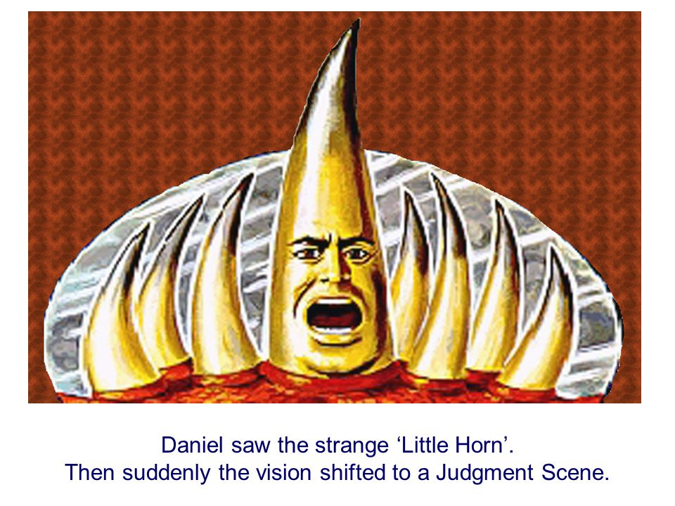 Daniel saw the strange 'Little Horn'.