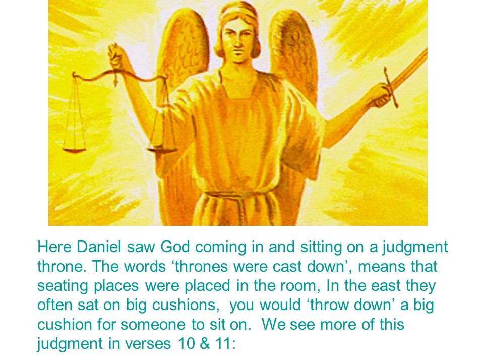 Here Daniel saw God coming in and sitting on a judgment throne
