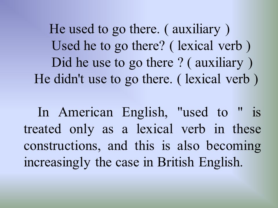 Used he to go there ( lexical verb )