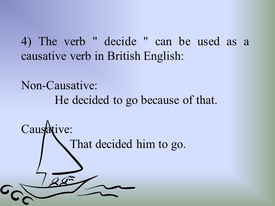 4) The verb decide can be used as a causative verb in British English: