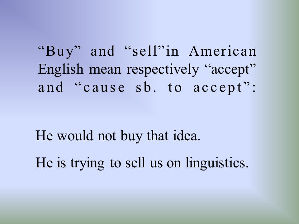 Buy and sell in American English mean respectively accept and cause sb. to accept :