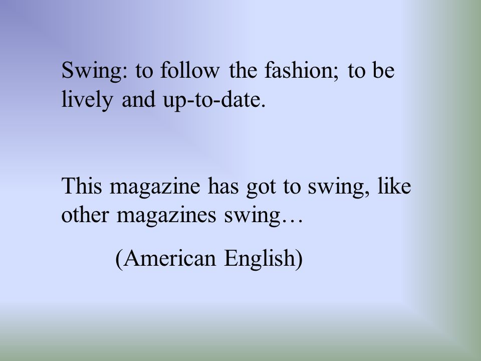 Swing: to follow the fashion; to be lively and up-to-date.