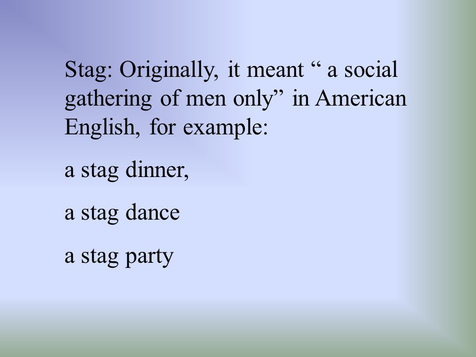 Stag: Originally, it meant a social gathering of men only in American English, for example: