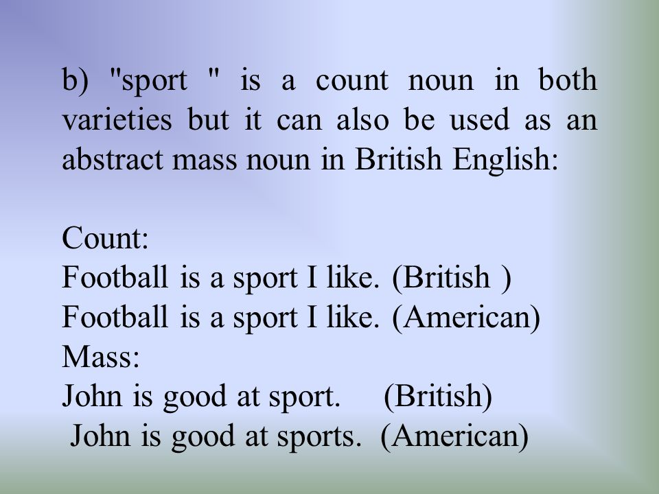 b) sport is a count noun in both varieties but it can also be used as an abstract mass noun in British English: