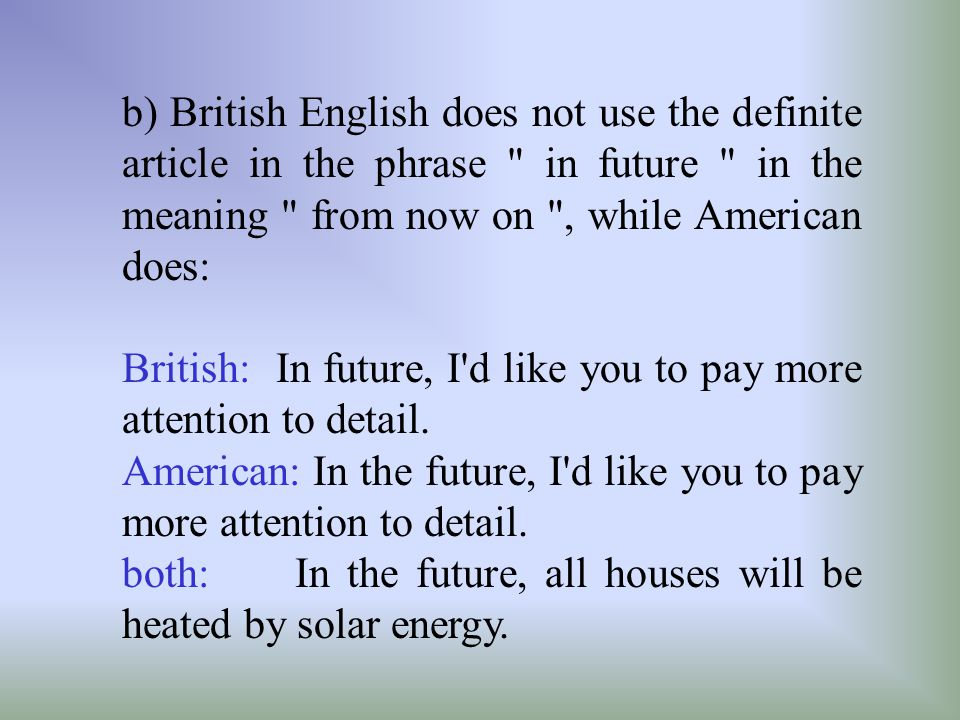 b) British English does not use the definite article in the phrase in future in the meaning from now on , while American does: