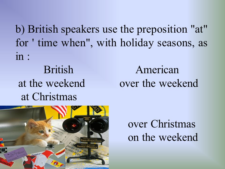 b) British speakers use the preposition at for time when , with holiday seasons, as in :
