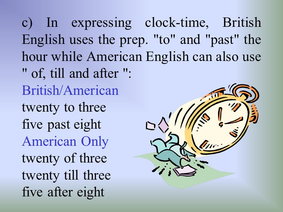 c) In expressing clock-time, British English uses the prep