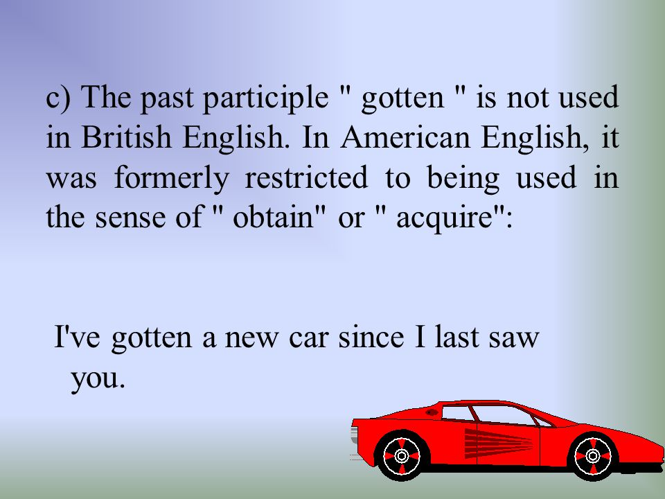 c) The past participle gotten is not used in British English