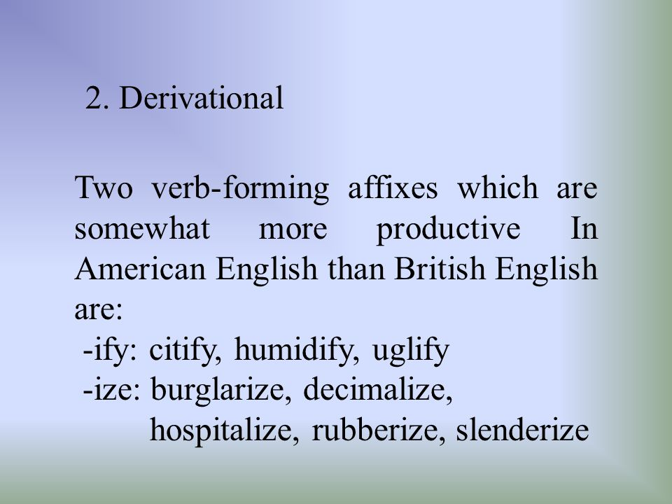 2. Derivational Two verb-forming affixes which are somewhat more productive In American English than British English are: