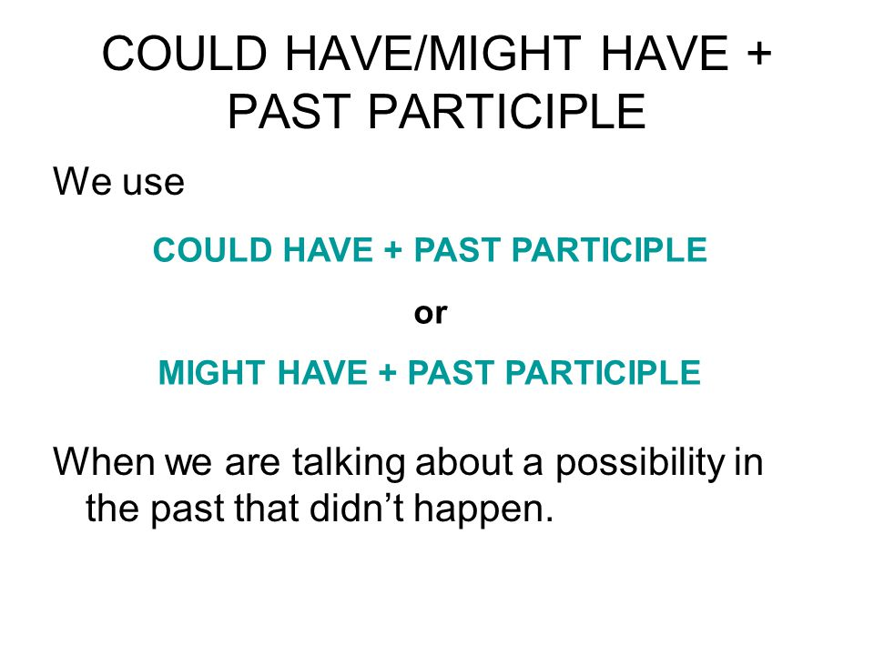 COULD HAVE/MIGHT HAVE + PAST PARTICIPLE