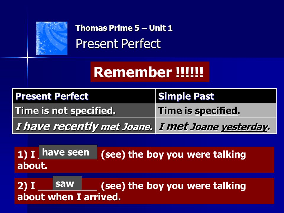 Remember !!!!!! Present Perfect Present Perfect Simple Past