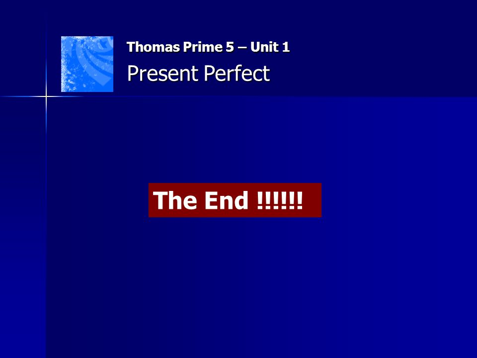 Thomas Prime 5 – Unit 1 Present Perfect The End !!!!!!