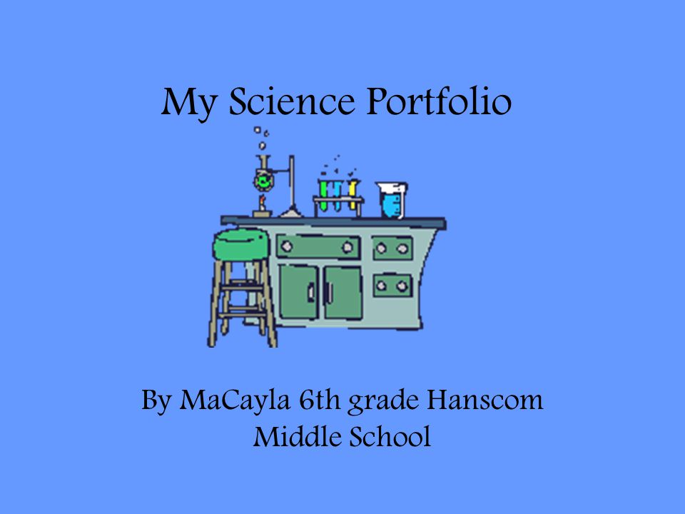 By MaCayla 6th grade Hanscom Middle School