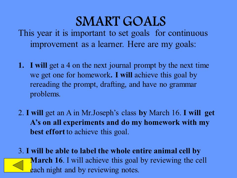 SMART GOALS This year it is important to set goals for continuous improvement as a learner. Here are my goals: